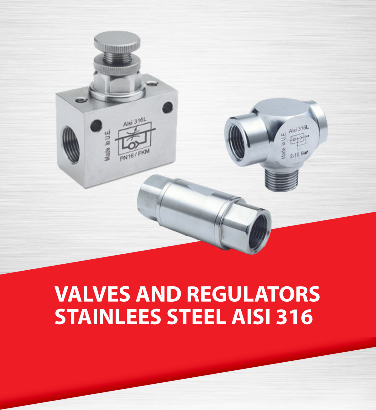 Valves and Regulators stainless steel AISI 316